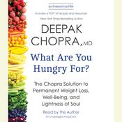 What Are You Hungry For?: The Chopra Solution to Permanent Weight Loss, Well-Being, and Lightness of Soul Audiobook, by Deepak Chopra