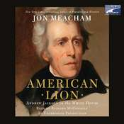 American Lion: Andrew Jackson in the White House, by Jon Meacham