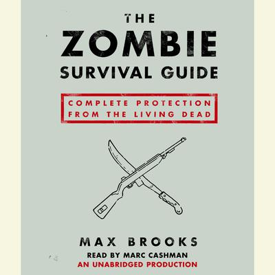 The Zombie Survival Guide: Complete Protection from the Living Dead Audiobook, by Max Brooks