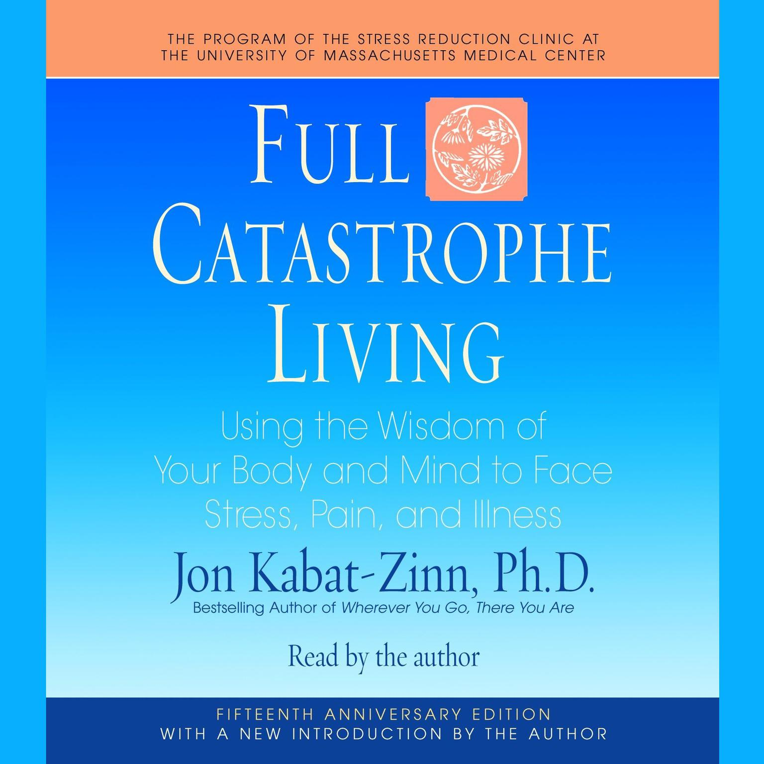 Printable Full Catastrophe Living: Using the Wisdom of Your Body and Mind to Face Stress, Pain, and Illness Audiobook Cover Art