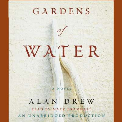Gardens of Water: A Novel Audiobook, by Alan Drew