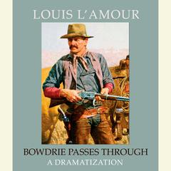 Bowdrie Passes Through Audiobook, by Louis L'Amour