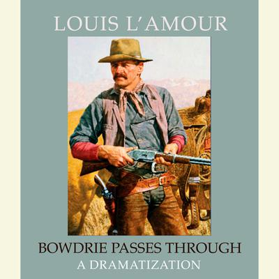 Bowdrie Passes Through (Abridged) Audiobook, by Louis L'Amour