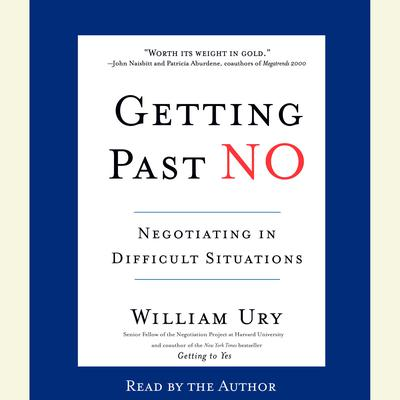 Getting Past No: Negotiating in Difficult Situations Audiobook, by William Ury
