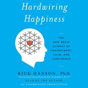 Hardwiring Happiness: The New Brain Science of Contentment, Calm, and Confidence Audiobook, by Rick Hanson