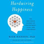 Hardwiring Happiness, by Rick Hanson