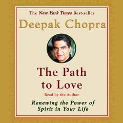 The Path to Love: Spiritual Strategies for Healing Audiobook, by Deepak Chopra, M.D., Deepak Chopra