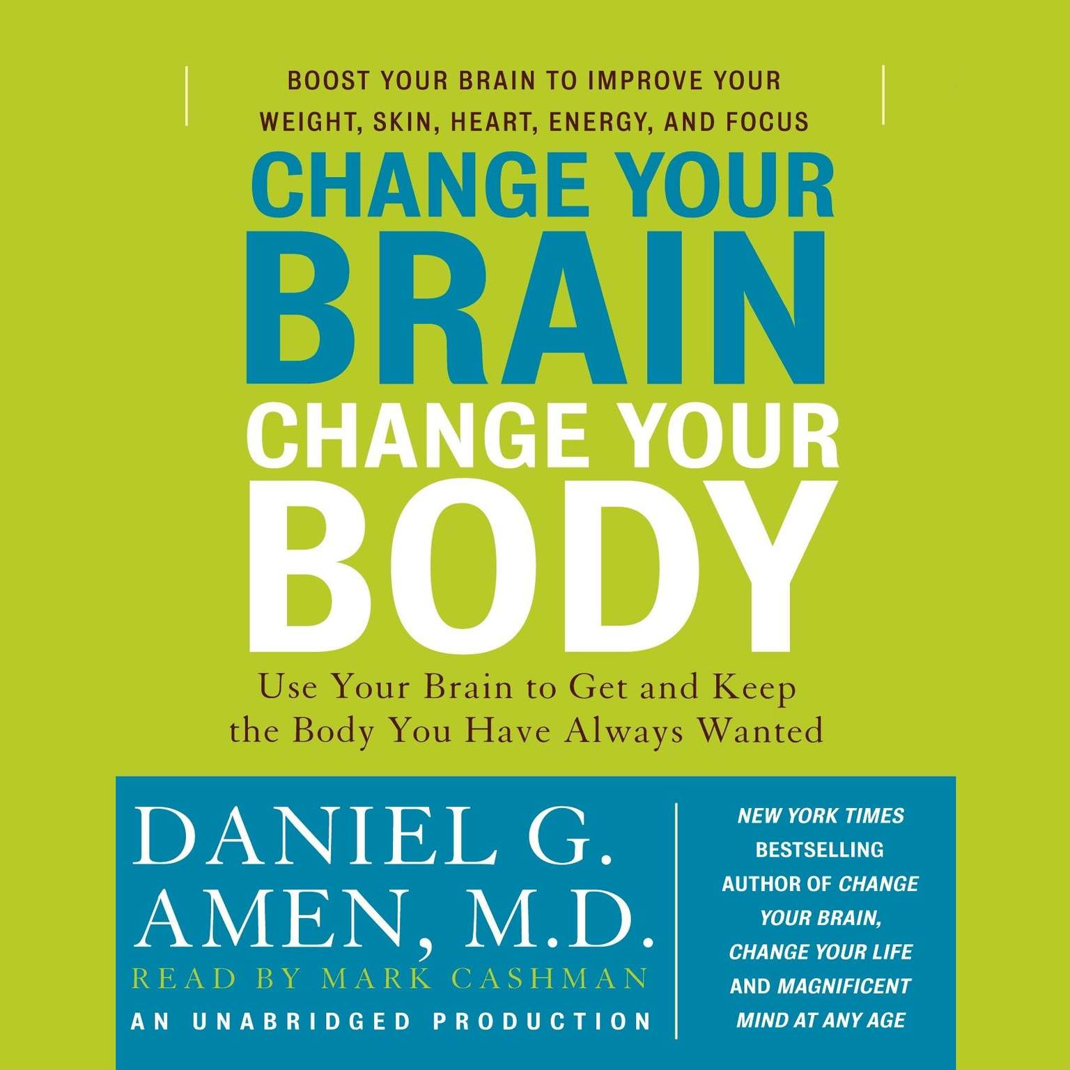 Printable Change Your Brain, Change Your Body: Use Your Brain to Get and Keep the Body You Have Always Wanted Audiobook Cover Art