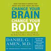 Change Your Brain, Change Your Body: Use Your Brain to Get and Keep the Body You Have Always Wanted, by Daniel G. Amen