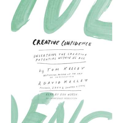 Creative Confidence: Unleashing the Creative Potential Within Us All Audiobook, by Tom Kelley
