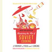 Mastering the Art of Soviet Cooking: A Memoir of Food and Longing, by Anya Von Bremzen