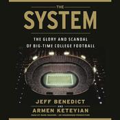 The System: The Glory and Scandal of Big-Time College Football Audiobook, by Jeff Benedict