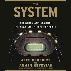 The System: The Glory and Scandal of Big-Time College Football Audiobook, by Armen Keteyian, Jeff Benedict