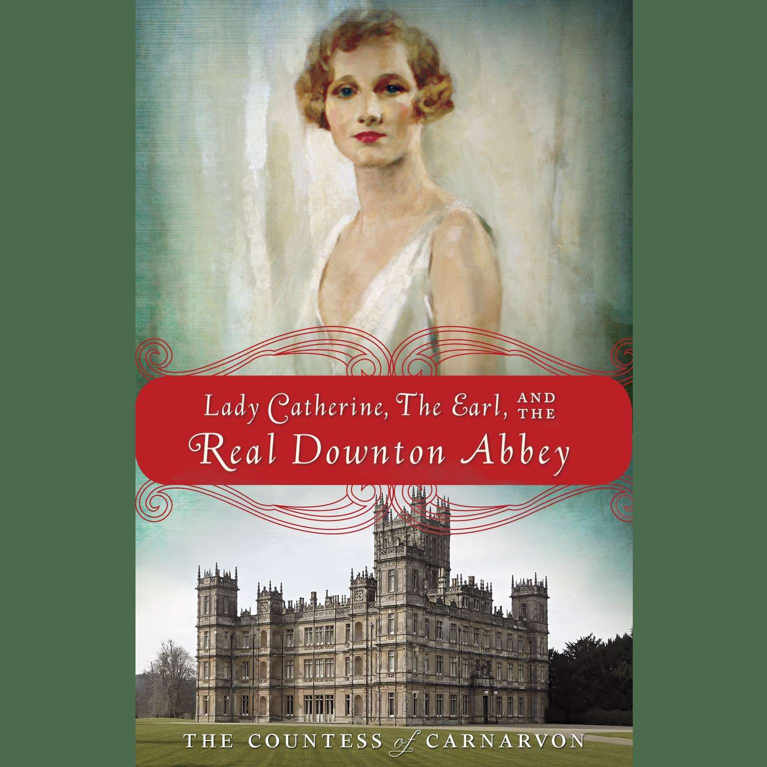 Printable Lady Catherine, the Earl, and the Real Downton Abbey Audiobook Cover Art