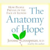 The Anatomy of Hope: How People Prevail in the Face of Illness, by Jerome Groopman