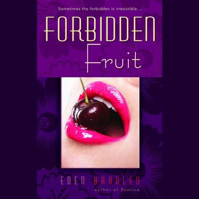 Forbidden Fruit: A Novel Audiobook, by Eden Bradley