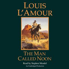 The Man Called Noon Audiobook, by Louis L'Amour