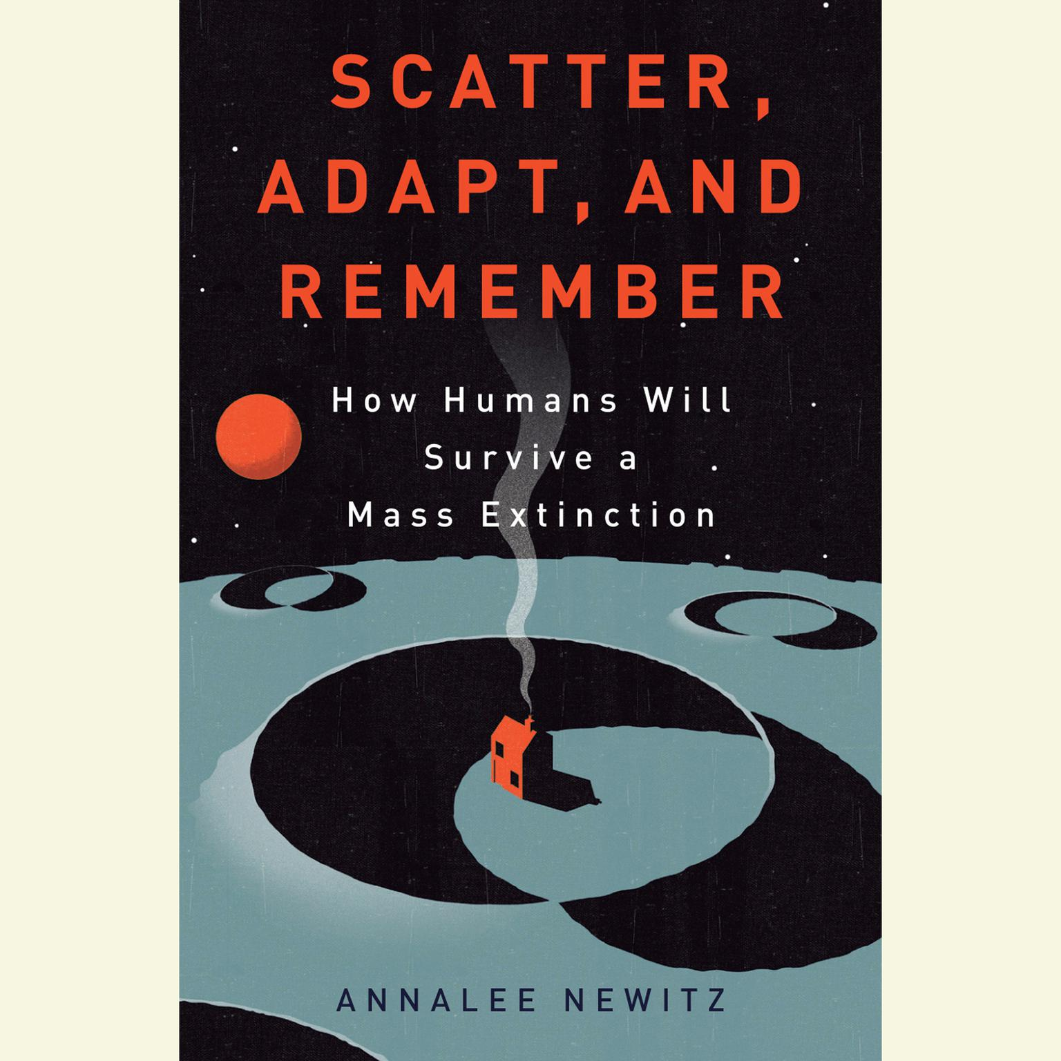 Printable Scatter, Adapt, and Remember: How Humans Will Survive a Mass Extinction Audiobook Cover Art