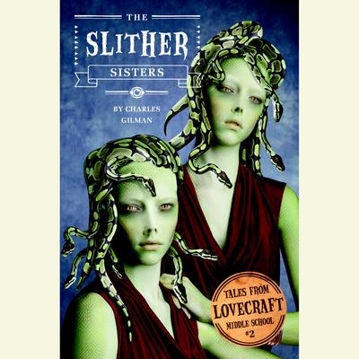 Tales from Lovecraft Middle School #2: The Slither Sisters Audiobook, by Charles Gilman