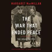 The War That Ended Peace: The Road to 1914, by Margaret MacMillan