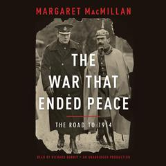 The War That Ended Peace: The Road to 1914 Audiobook, by Margaret MacMillan