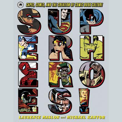 Superheroes!: Capes, Cowls, and the Creation of Comic Book Culture Audiobook, by Laurence Maslon