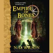 Empire of Bones: Ashtown Burials #3, by N. D. Wilson