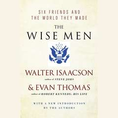 The Wise Men: Six Friends and the World They Made Audiobook, by Walter Isaacson, E. Thomas