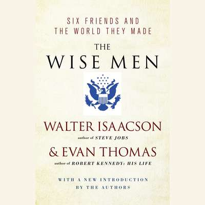 The Wise Men: Six Friends and the World They Made Audiobook, by Walter Isaacson