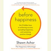 Before Happiness: The 5 Hidden Keys to Achieving Success, Spreading Happiness, and Sustaining Positive Change Audiobook, by Shawn Achor