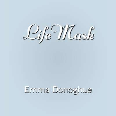 Life Mask Audiobook, by Emma Donoghue