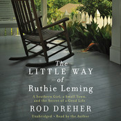 The Little Way of Ruthie Leming: A Southern Girl, a Small Town, and the Secret of a Good Life, by Rod Dreher