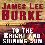 To the Bright and Shining Sun, by James Lee Burke