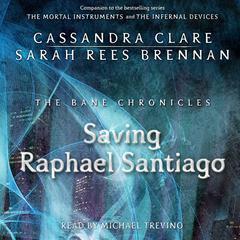 The Saving Raphael Santiago Audiobook, by Cassandra Clare, Sarah Rees Brennan
