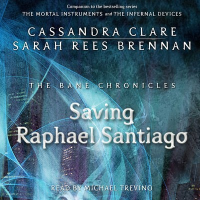 The Saving Raphael Santiago Audiobook, by Cassandra Clare