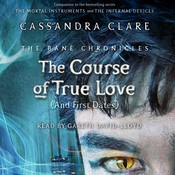 The Course of True Love (and First Dates): (And Who Youre Not Officially Dating Anyway), by Cassandra Clare, Sarah Rees Brennan