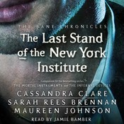The Last Stand of the New York Institute, by Cassandra Clare, Maureen Johnson, Sarah Rees Brennan