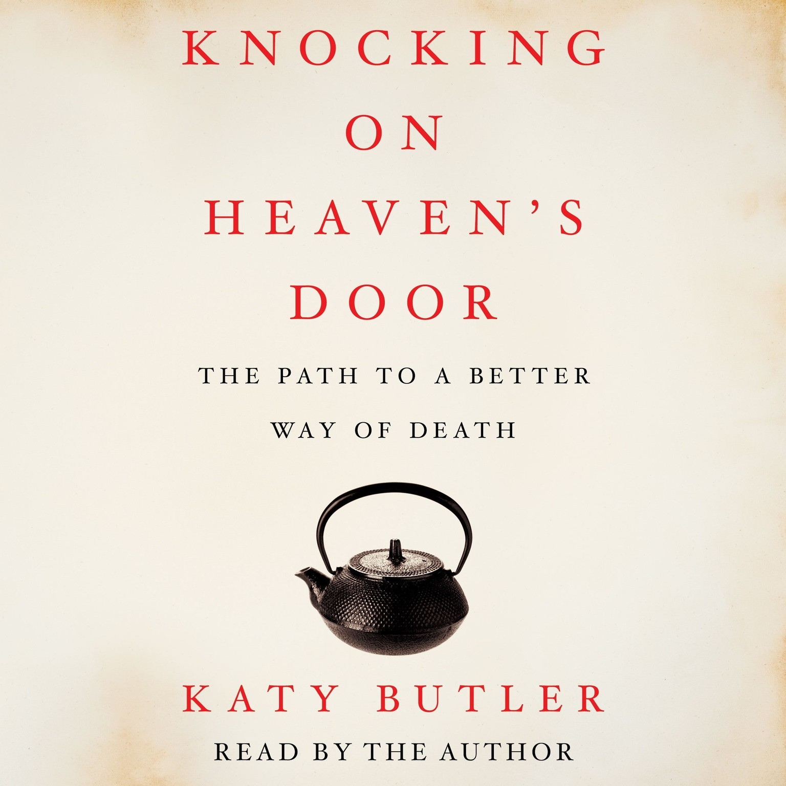 Printable Knocking on Heaven's Door: The Path to a Better Way of Death Audiobook Cover Art