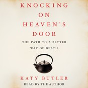 Knocking on Heavens Door: The Path to a Better Way of Death Audiobook, by Katy Butler