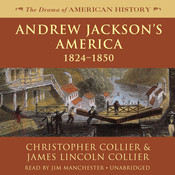 Andrew Jackson's America: 1824–1850 Audiobook, by Christopher Collier, James Lincoln Collier