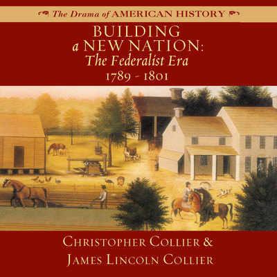 Building a New Nation: The Federalist Era, 1789–1801 Audiobook, by
