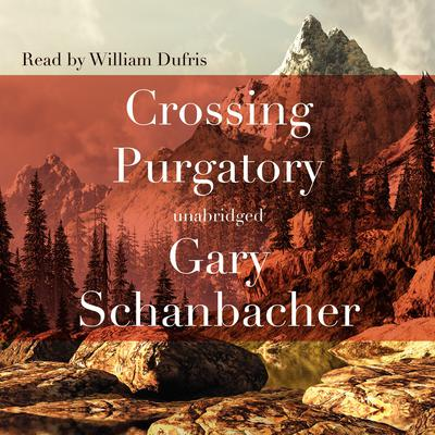 Crossing Purgatory Audiobook, by Gary Schanbacher