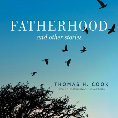Fatherhood, and Other Stories Audiobook, by Thomas H. Cook