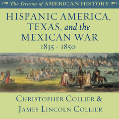 Hispanic America, Texas, and the Mexican War Audiobook, by Christopher Collier, James Lincoln Collier