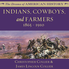 Indians, Cowboys, and Farmers and the Battle for the Great Plains: 1865–1910 Audiobook, by Christopher Collier, James Lincoln Collier