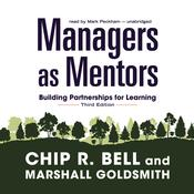 Managers as Mentors, Third Edition: Building Partnerships for Learning, by Chip R. Bell, Marshall Goldsmith