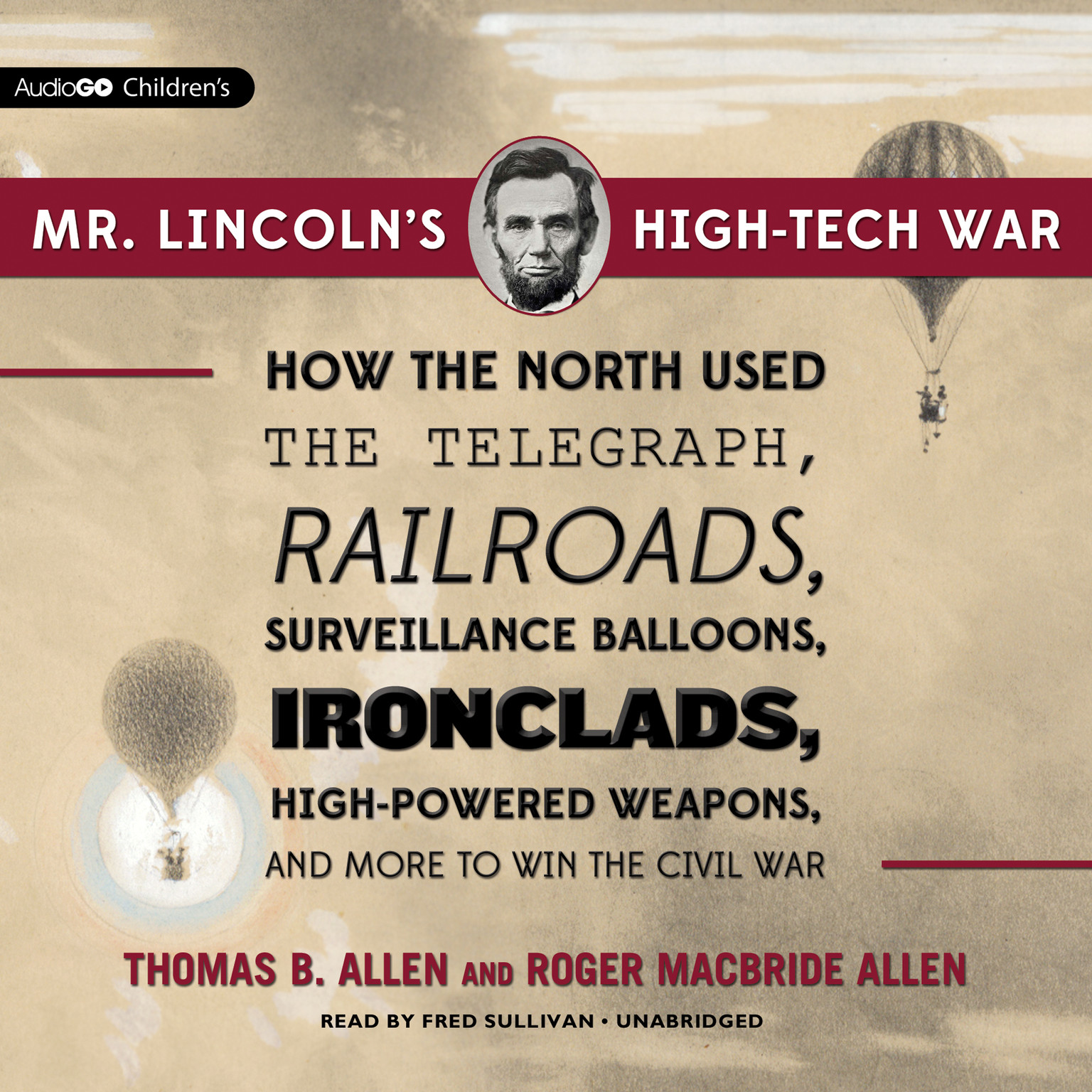 Printable Mr. Lincoln's High-Tech War: How the North Used the Telegraph, Railroads, Surveillance Balloons, Ironclads, High-Powered Weapons, and More to Win the Civil War Audiobook Cover Art