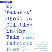 My Fathers' Ghost Is Climbing in the Rain, by Patricio Pron