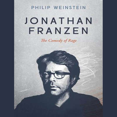 Jonathan Franzen: The Comedy of Rage Audiobook, by Philip Weinstein