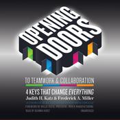 Opening Doors to Teamwork and Collaboration: 4 Keys That Change Everything Audiobook, by Frederick A. Miller, Judith H. Katz